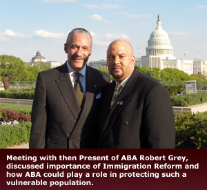Empower Law - Meeting with then Present of ABA Robert Grey, discussed importance of Immigration Reform and how ABA could play a role in protecting such a vulnerable population.